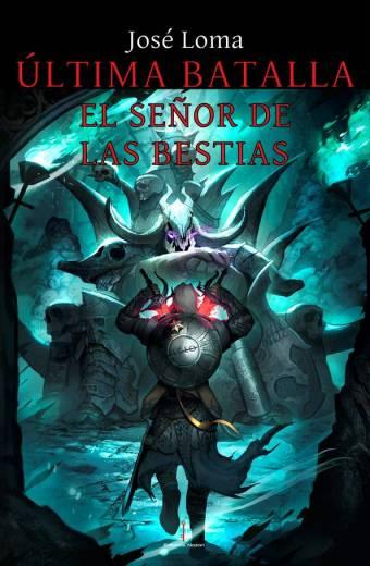 Última Batalla: El Señor de las Bestias - José Loma