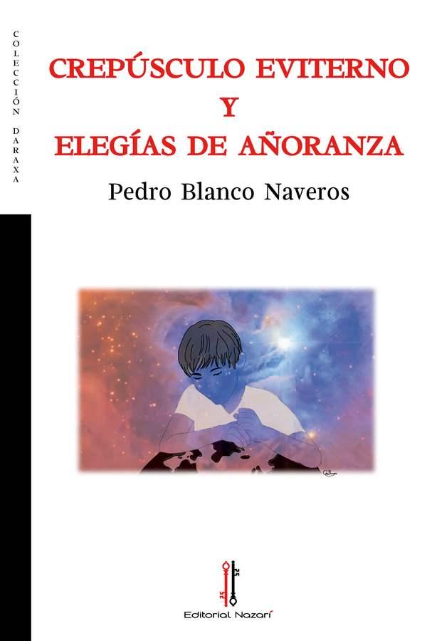 Crepúsculo eviterno y Elegías de añoranza - Pedro Blanco Naveros