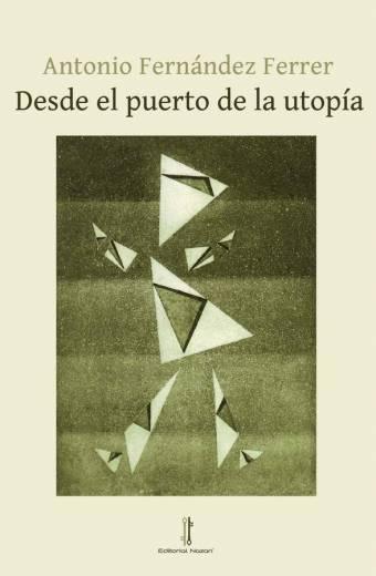 Desde el puerto de la utopía - Antonio Fernández Ferrer