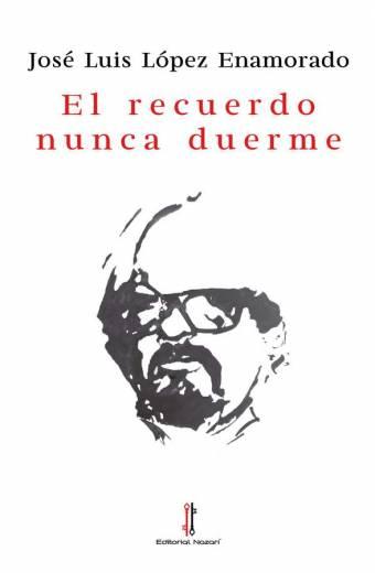 El recuerdo nunca duerme - José Luis López Enamorado