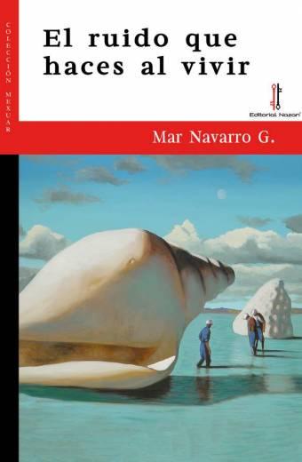El ruido que haces al vivir - Mar Navarro G.