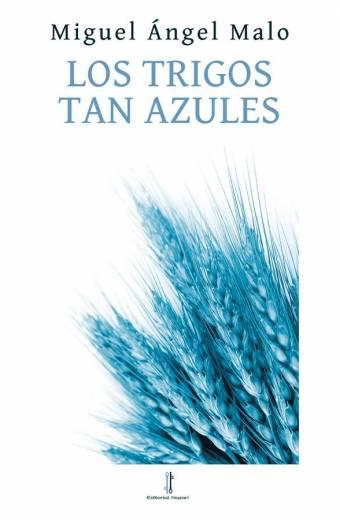 Los trigos tan azules - Miguel Ángel Malo