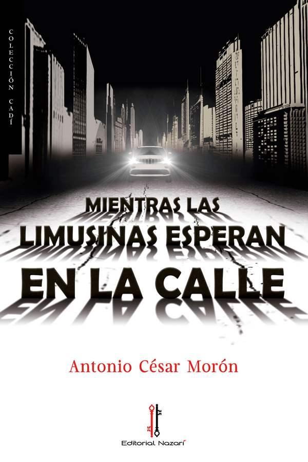 Mientras las limusinas esperan en la calle - Antonio César Morón