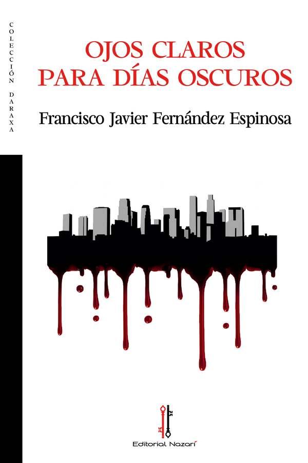 Ojos claros para días oscuros - Francisco Javier Fernández Espinosa