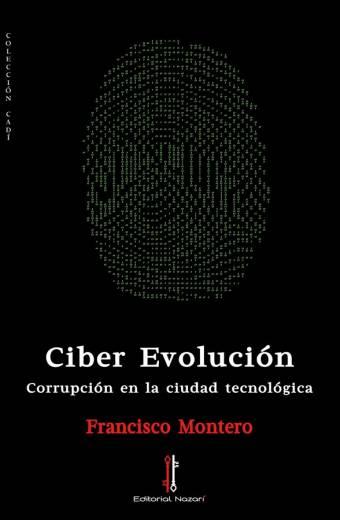 Ciber Evolución: Corrupción en la ciudad tecnológica - Francisco Montero