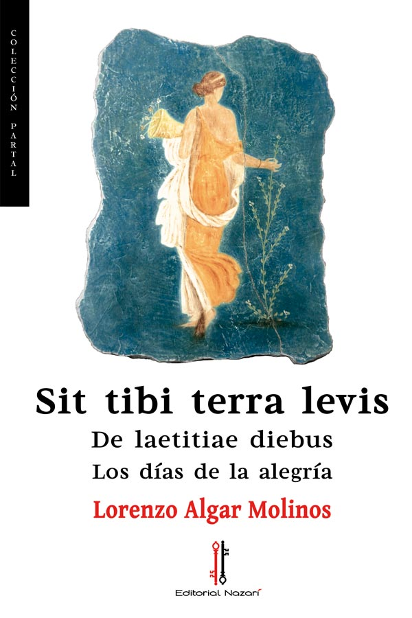 Sit tibi terra levis: De laetitiae diebus - Lorenzo Algar Molinos