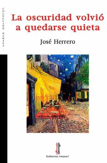 La oscuridad volvió a quedarse quieta - José Herrero