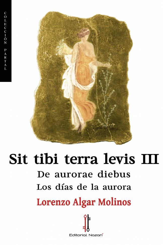 Sit tibi terra levis III: De aurorae diebus - Lorenzo Algar Molinos - Portada