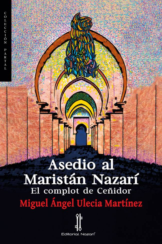 Asedio al Maristán Nazarí - Miguel Ángel Ulecia Martínez - Portada