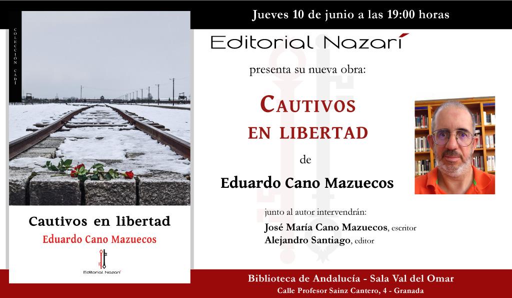 Cautivos en libertad - Eduardo Cano Mazuecos - invitación Granada 10-06-2021